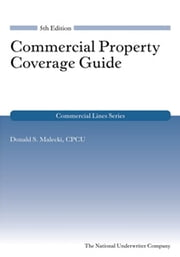 Commercial Property Coverage Guide ebook by Don S. Malecki, CPCU
