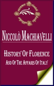 History of Florence and of the Affairs of Italy ebook by Niccolo Machiavelli