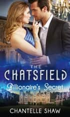Billionaire's Secret (Mills & Boon M&B) (The Chatsfield, Book 4) ebook by Chantelle Shaw