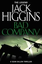 Bad Company (Sean Dillon Series, Book 11) ebook by Jack Higgins