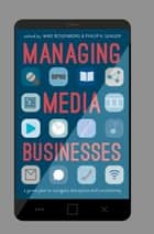 Managing Media Businesses - A Game Plan to Navigate Disruption and Uncertainty ebook by Mike Rosenberg, Philip H. Seager