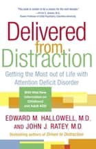Delivered from Distraction ebook by Edward M. Hallowell, M.D.,John J. Ratey, M.D.