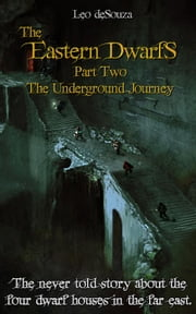 Part Two - The Underground Journey - The Eastern Dwarfs, #2 ebook by Leo deSouza