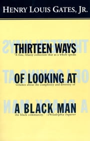 Thirteen Ways of Looking at a Black Man ebook by Henry Louis Gates, Jr.
