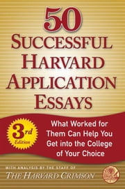 50 Successful Harvard Application Essays - What Worked for Them Can Help You Get into the College of Your Choice ebook by Staff of the Harvard Crimson,Staff of the Harvard Crimson