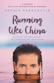 Running Like China - A memoir of a life interrupted by madness ebook by Sophie Hardcastle