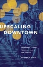 Upscaling Downtown ebook by Richard E. Ocejo