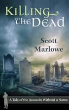 Killing the Dead (A Tale of the Assassin Without a Name #2) - Assassin Without a Name, #2 ebook by Scott Marlowe