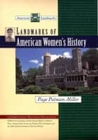 Landmarks of American Women's History ebook by
