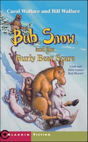 Bub, Snow, and the Burly Bear Scare ebook by Bill Wallace, Carol Wallace, John Steven Gurney
