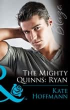 The Mighty Quinns: Ryan (Mills & Boon Blaze) (The Mighty Quinns, Book 26) ebook by Kate Hoffmann