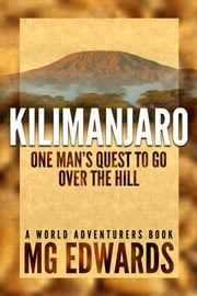 Kilimanjaro - One Man's Quest to Go Over the Hill ebook by M.G. Edwards