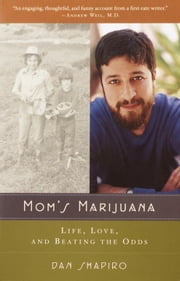 Mom's Marijuana - Life, Love, and Beating the Odds ebook by Dan Shapiro