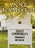 Grace (Eventually) ebook by Anne Lamott