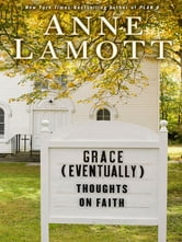 Grace (Eventually) - Thoughts on Faith ebook by Anne Lamott