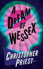 A Dream of Wessex ebook by Christopher Priest
