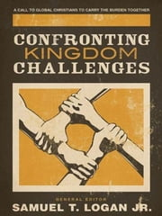 Confronting Kingdom Challenges - A Call to Global Christians to Carry the Burden Together ebook by Peter Jensen,In Whan Kim,Charles Clayton,Diane Langberg,Peter R. Jones,Yusufu Turaki,David R. Haburchak,John Nicholls,Manuel Ortiz,Victor Cole,Wilson Chow,Jimmy Lin,Ron Scates,Samuel T. Logan Jr.