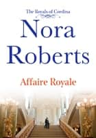 Affaire Royale - The Royals of Cordina ebook by Nora Roberts