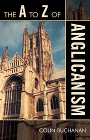 The A to Z of Anglicanism ebook by Colin Buchanan