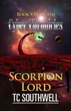 The Cyber Chronicles VIII: Scorpion Lord ebook by T C Southwell