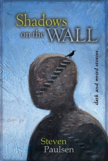 Shadows On the Wall - Dark and Weird Stories ebook by Steven Paulsen