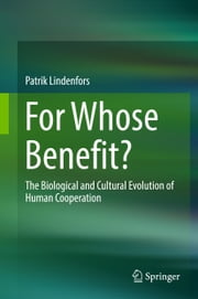 For Whose Benefit? - The Biological and Cultural Evolution of Human Cooperation ebook by Patrik Lindenfors