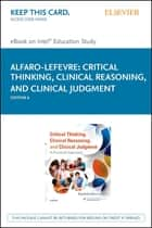 Critical Thinking, Clinical Reasoning, and Clinical Judgment ebook by Rosalinda Alfaro-LeFevre
