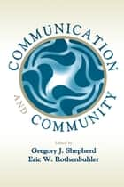 Communication and Community ebook by Gregory J. Shepherd,Eric W. Rothenbuhler