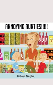 Annoying Aunties!!!!! ebook by Kehjue Nagbe