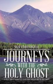 Journeys with the Holy Ghost - A collection of parables by Shawn David Trujillo and the Holy Ghost ebook by Shawn David Trujillo