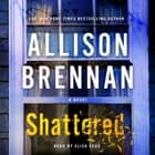 Shattered - A Novel audiolibro by Allison Brennan