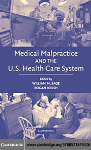 Medical Malpractice and the U.S. Health Care System ebook by Sage, William M.