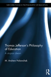 Thomas Jefferson's Philosophy of Education - A utopian dream ebook by M. Andrew Holowchak