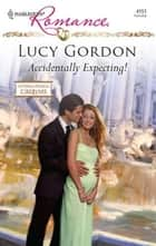 Accidentally Expecting! ebook by Lucy Gordon