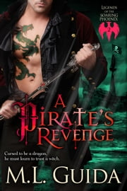 A Pirate's Revenge - Legends of the Soaring Phoenix, #2 ebook by M.L. Guida