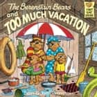 The Berenstain Bears and Too Much Vacation ebook by Stan Berenstain, Jan Berenstain