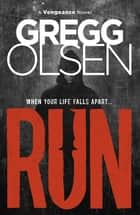Run - A Vengeance Novel ebook by Gregg Olsen