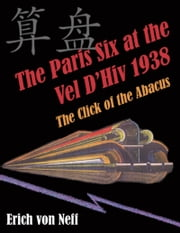 The Paris Six at the Vel D'Hiv 1938: The Click of the Abacus ebook by Erich von Neff