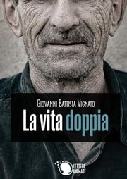 La vita doppia ebook by Giovanni Battista Vignato