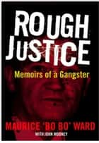 "Rough Justice - Memoirs of a Gangster ebook by Maurice ""Bo BO"" Ward, , John Mooney"