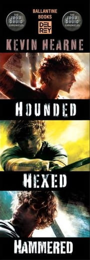 The Iron Druid Chronicles Starter Pack 3-Book Bundle - Hounded, Hexed, Hammered ebook by Kevin Hearne