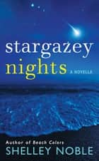 Stargazey Nights - A Novella ebook by Shelley Noble