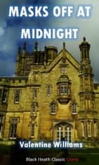 Masks Off at Midnight - A Trevor Dene Mystery ebook by Valentine Williams