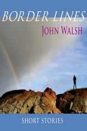 Border Lines: Short Stories ebook by John Walsh