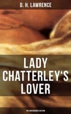 LADY CHATTERLEY'S LOVER (The Uncensored Edition) ebook by D. H. Lawrence