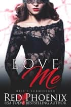 Love Me ebook by Red Phoenix