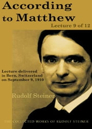 According to Matthew: Lecture 9 of 12 ebook by Rudolf Steiner