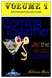 Coming Together Volume 1 ebook by Alessia Brio, Editor