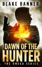 Dawn of the Hunter ebook by Blake Banner