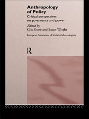 Anthropology of Policy - Perspectives on Governance and Power ebook by Cris Shore,Susan Wright